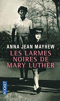 """couverture du premier roman de Anna Jean Mayhew """"Les larmes noires de Mary Luther"""""""