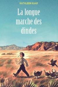 """couverture du roman d'apprentissage """"La longue marche des dindes"""" par Kathleen Kaar. Chronique littéraire O. Carol"""